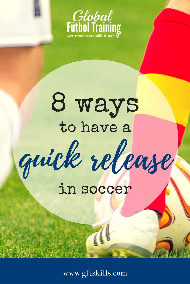 8 ways to have a quick release in soccer