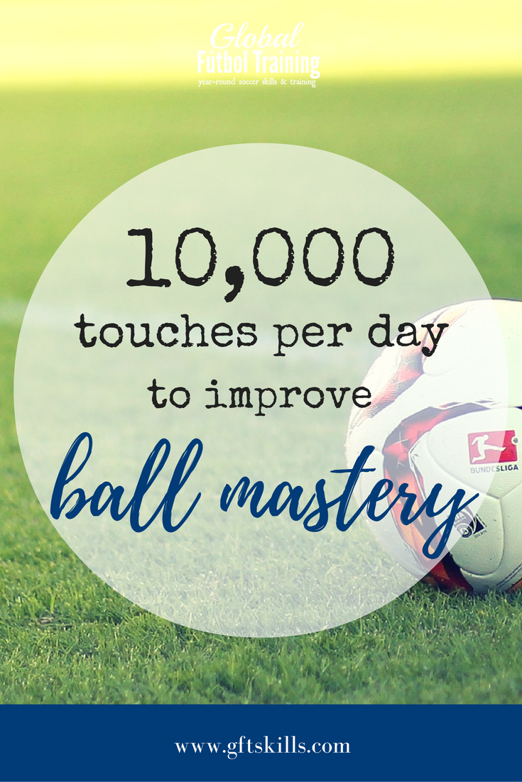 10,000 touches per day to improve ball mastery