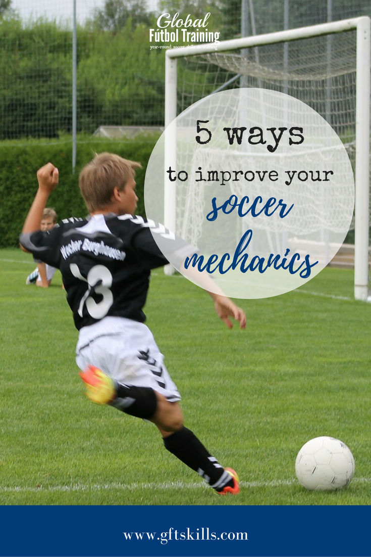 Learn why soccer mechanics are so important & 5 ways to improve your soccer mechanics