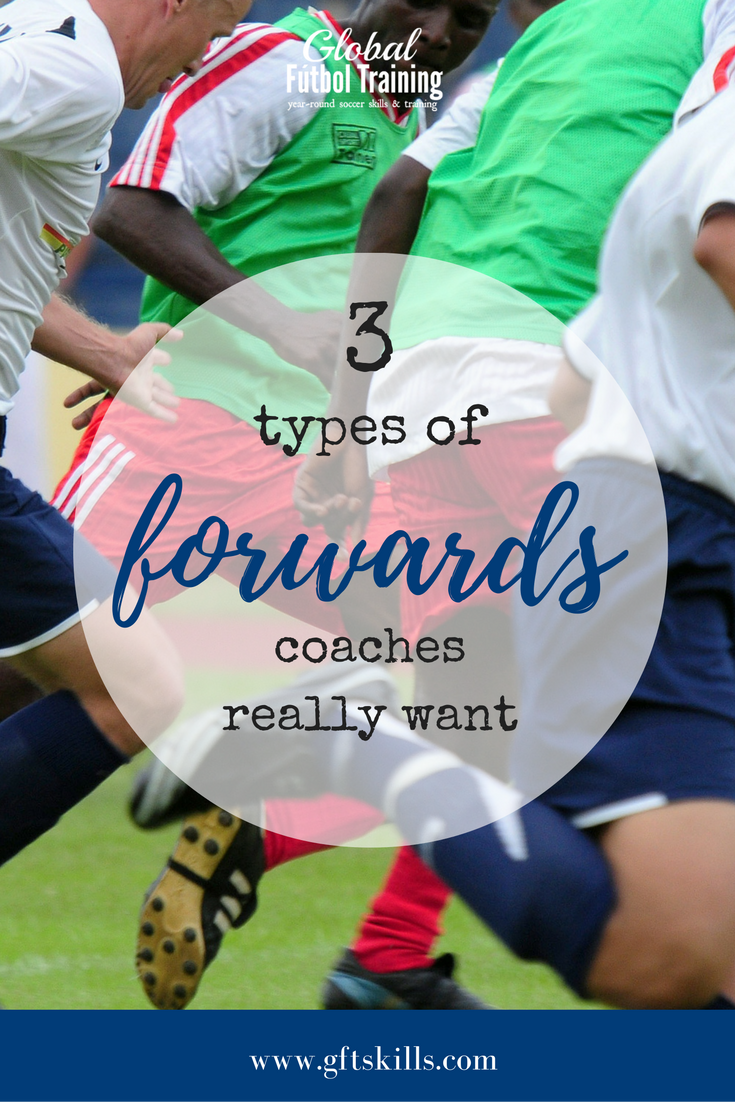 the 3 types of forwards coaches want - Global Fútbol Training