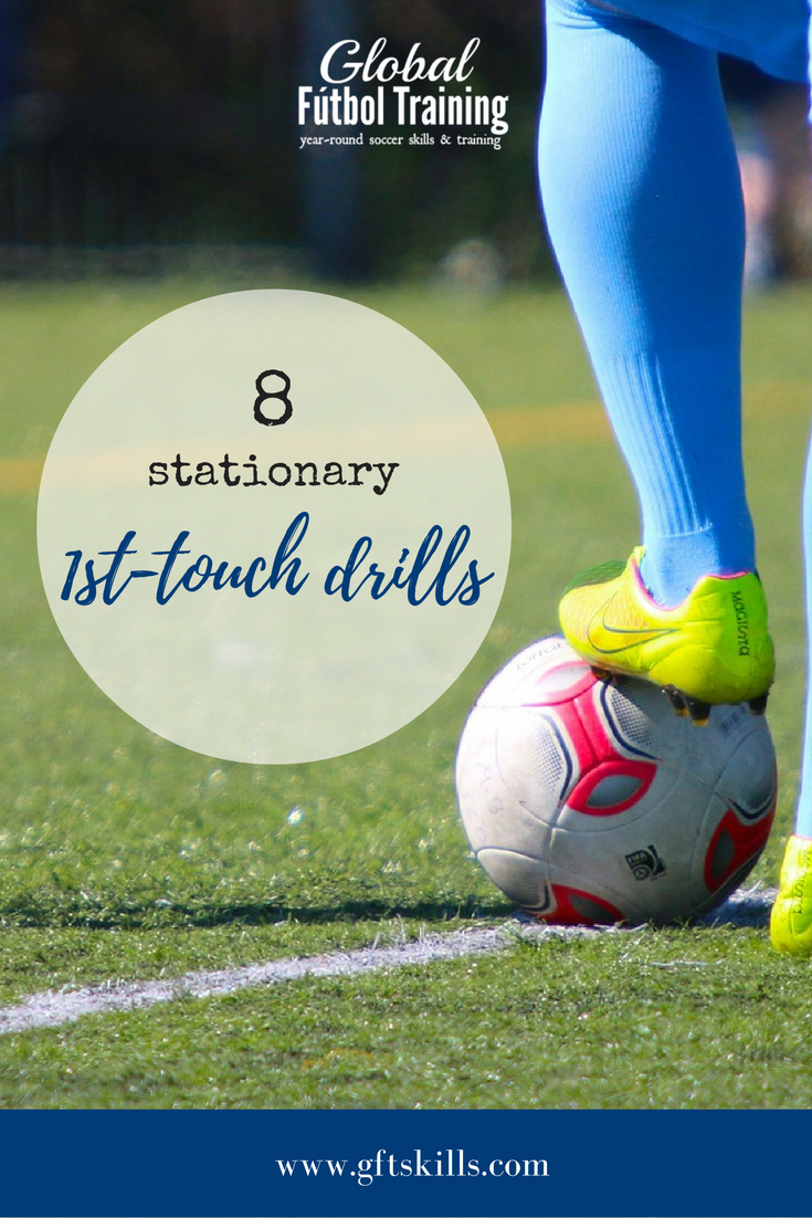8 Stationary 1st Touch Soccer Drills Global Futbol Training