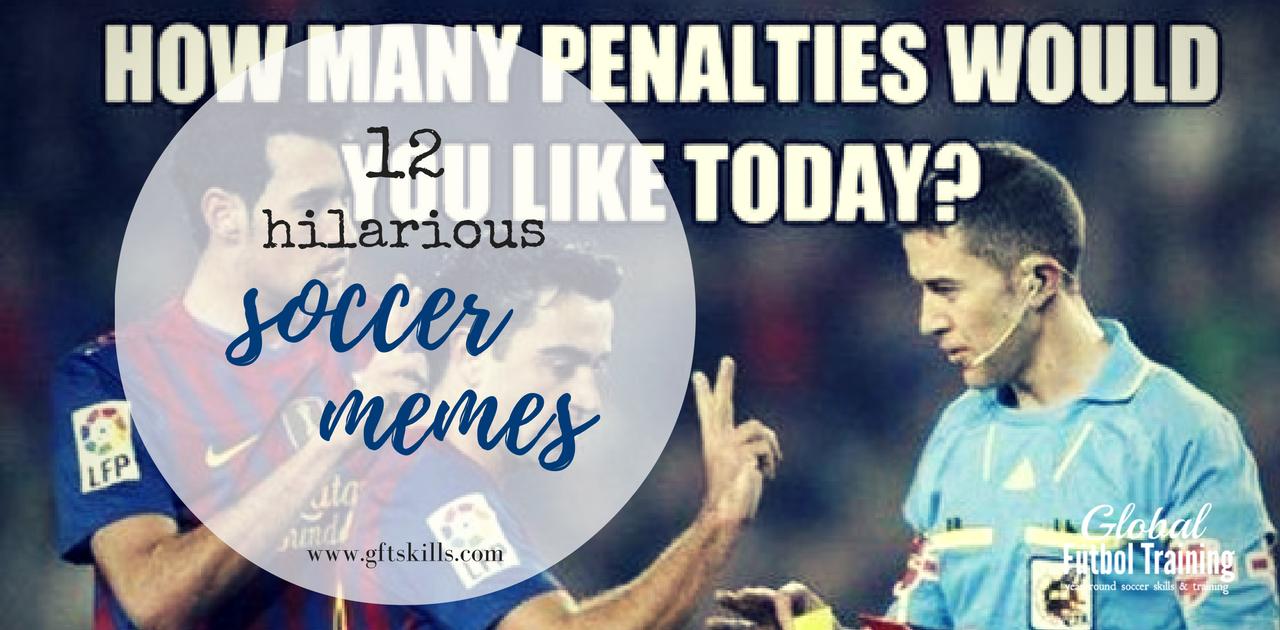 12 Too True Soccer Memes Global Futbol Training