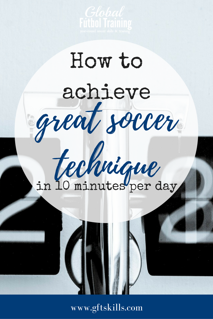 How to achieve great soccer technique in 10 minutes per day