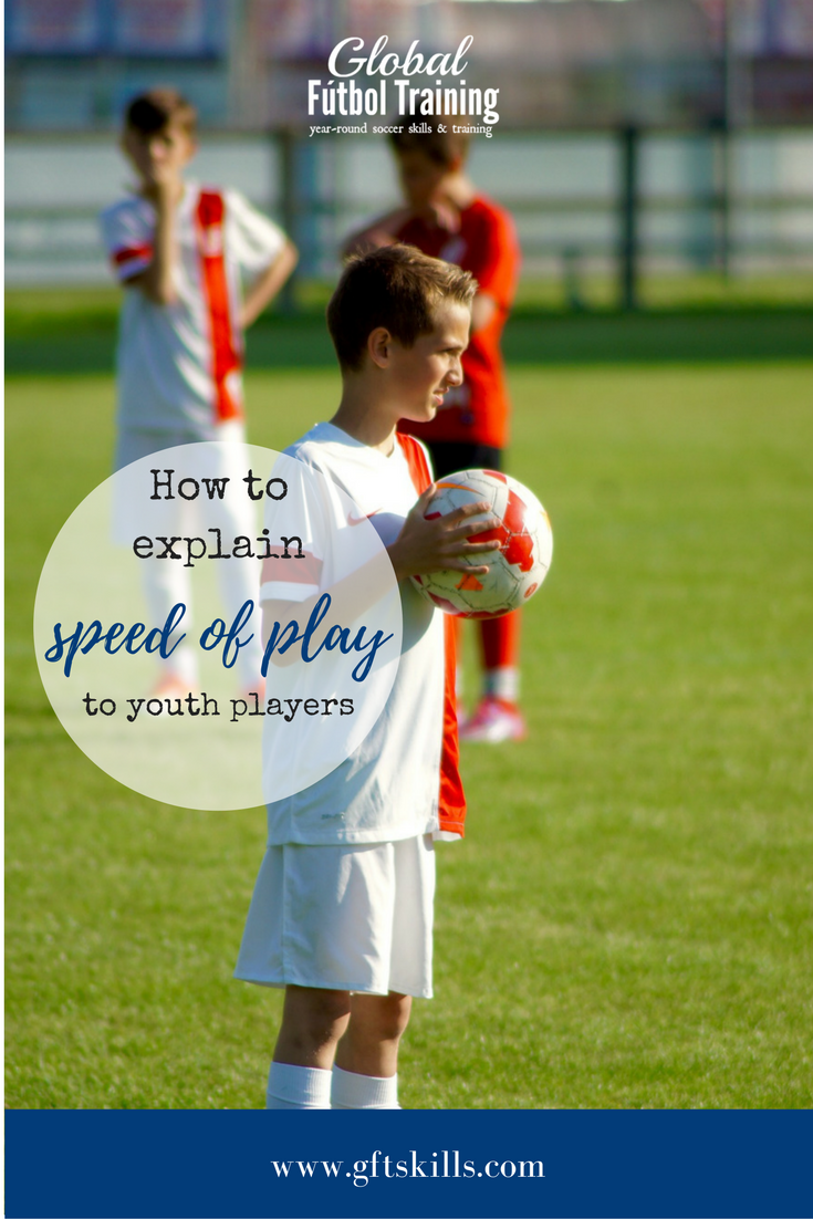 Learn how to explain speed of play to youth soccer players. HINT: it has nothing to do with your speed.