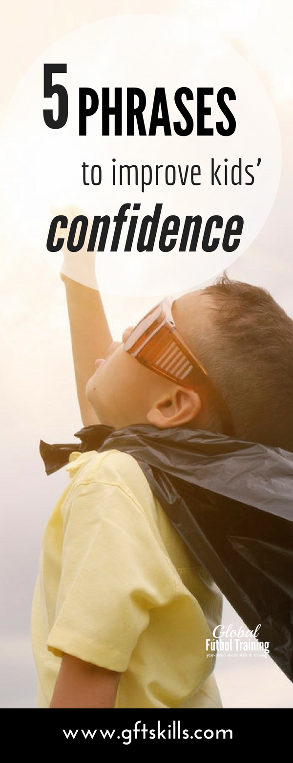 The most powerful things you can say to improve your kid's confidence