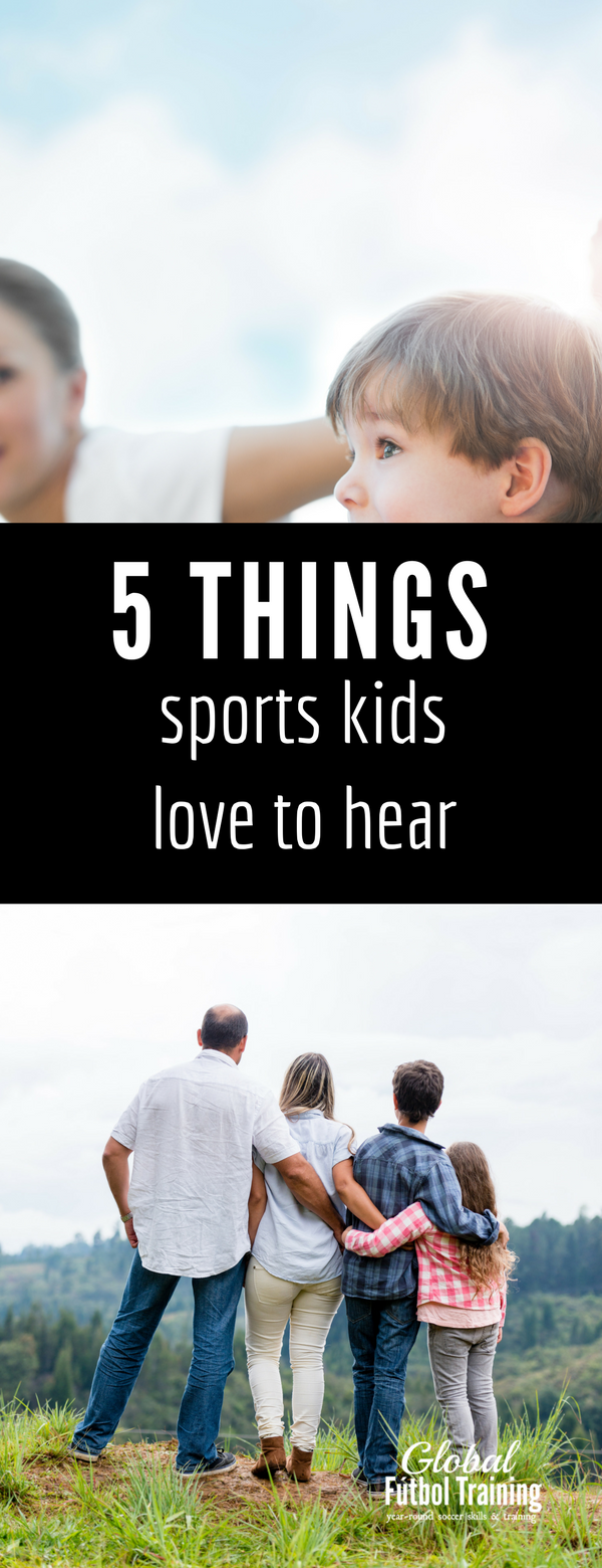 learn the 5 phrases ANY kid, but especially sports kids, need to hear from their parents!