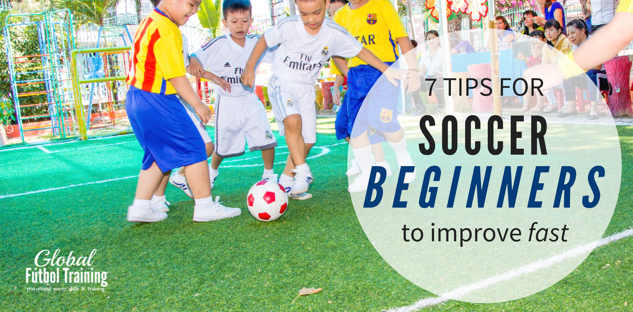 Soccer beginners improve fast with these 7 tips - Global